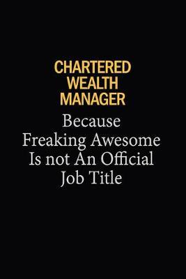Chartered wealth manager Because Freaking Awesome Is Not An Official Job Title  6x9 Unlined 120 pages writing notebooks for Women and girls