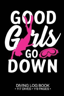 Good Girls Go Down 117 Dives 119 Pages  Scuba Diving Logbook Journal Notebook Planner Pages