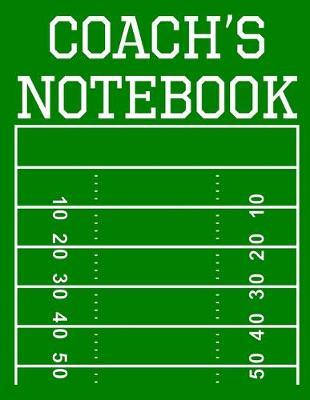 Coach's Notebook  100 Page Football Coach Notebook with Field Diagrams for Drawing Up Plays, Creating Drills, and Scouting
