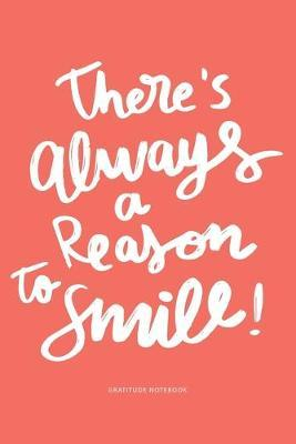 There's Always A Reason To Smile  Gratitude Notebook