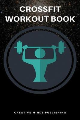 Crossfit Workout Book  Workout Log Book and Fitness Tracker (Crossfit Wod Journal/Logbook, Exercise Journal, Workout Journal/Fitness Planner)