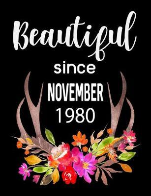 Beautiful Since November 1980  Journal Composition Notebook 7.44 x 9.69 100 pages 50 sheets