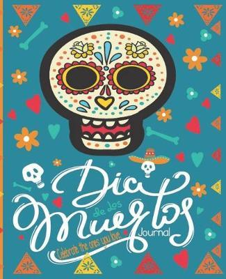 Dia De Los Muertos Celebrate The Ones You Love Journal  Mexican Heritage Journal - Day Of The Dead - Sugar Skull Calavera - 7.5 x 9.25 Inch Notebook