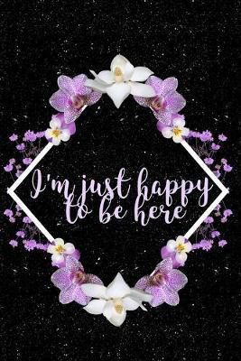 I'm Just Happy To Be Here  Blank lined 6x9 Gratitude Journal