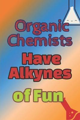 Organic Chemists Have Alkynes Of Fun  Funny Organic Chemistry Hexagonal Graph Paper Notebook