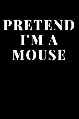Pretend I'm Mouse  Lined Journal Notebook, Diary or Planner Paperback Size 6x9 Inches