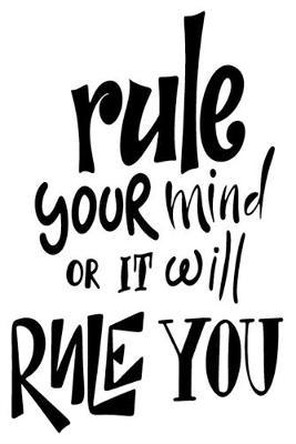 Rule Your Mind Or It Will Rule You  6x9 College Ruled Line Paper 150 Pages