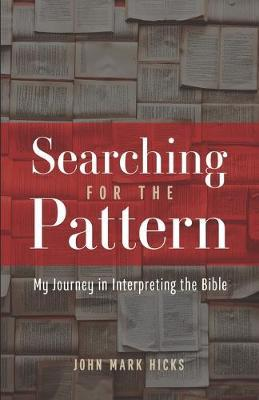 Searching for the Pattern : My Journey in Interpreting the Bible
