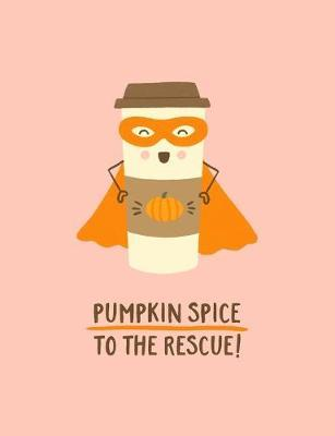 Pumpkin Spice to the Rescue!  College Ruled Composition Notebook with Page Numbers