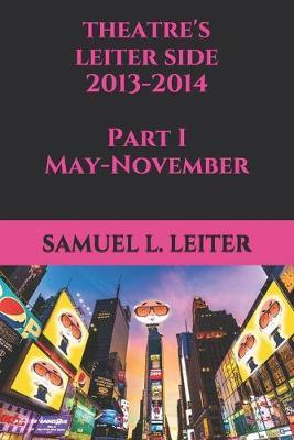 Theatre's Leiter Side, 2013-2014 Part I May-November