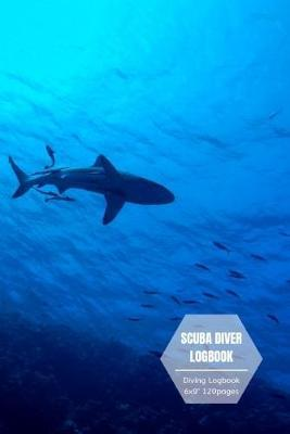 Scuba Diver Logbook : Diving log book for Beginner Intermediate Experienced Divers