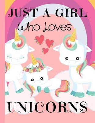 Just A Girl Who Loves Unicorns  Unicorn Sketchbook 8.5 x 11 Girls Gift for Unicorn Lovers Blank Drawing Notebook