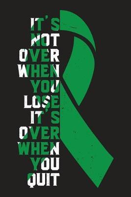 It's Not Over When You Lose It's Over When You Quit : Organ Donation Awareness Journal Notebook (6x9), Organ Donation Books, Organ Donation Fighters Gifts