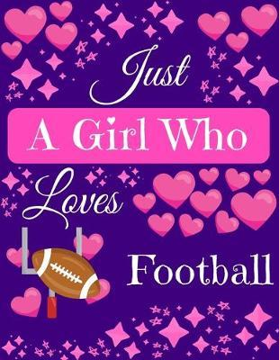 Just A Girl Who Loves Football  Football Composition Notebook Blank Journal, 8.5 x 11 120 Pages Gifts for Football Lovers