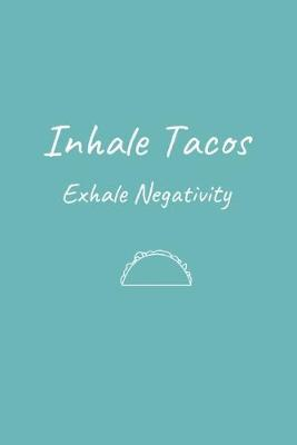 Inhale Tacos Exhale Negativity  Funny Taco Sketchbook Journal Novelty Gift forAdults Diary for Taco Lovers, Blank pages Travel Journal to Draw or Write In Ideas