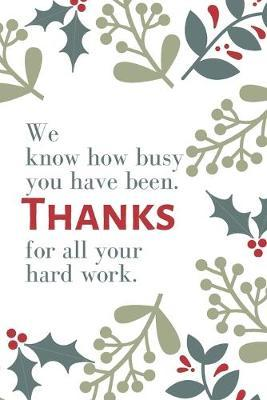 We know how busy you have been. Thanks for all your hard work.  Employee Appreciation Gift- Lined Blank Notebook Journal