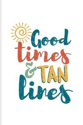 Good Times & Tan Lines  Funny Vacation Summer Quote Journal - Notebook - Workbook For Hawai, Beer Belly, Beach & Holidays Fans - 6x9 - 100 Blank Lined Pages