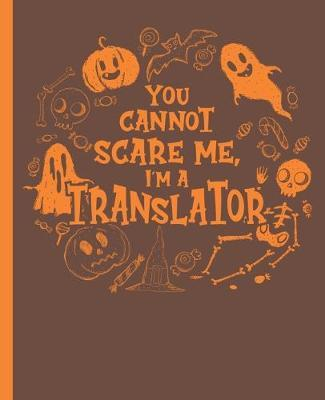 You Cannot Scare Me, I'm A Translator - A Composition Notebook for Language Mediators  High-Quality White Graph Paper, 110 Pages, 7.5 in. x 9.25 in.