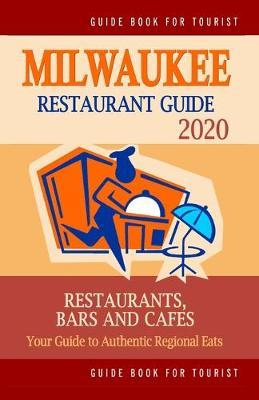Milwaukee Restaurant Guide 2020  Your Guide to Authentic Regional Eats in Milwaukee, Wisconsin (Restaurant Guide 2020)