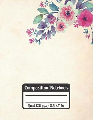 Composition Notebook  FLower Journal College Ruled Paper Ideal As A Gift For Students