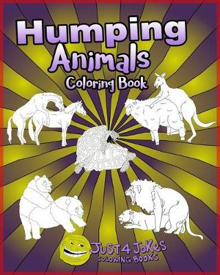 Humping Animals  A Funny and Inappropriate Humping Coloring Book for those with a Rude Sense of Humor