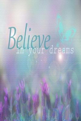 Believe In Your Dreams  Motivational Quote Cover Journal Lined Journal To Write In