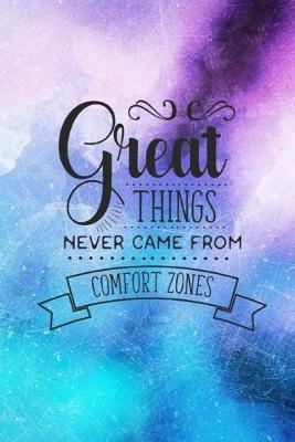 Great Things Never Came From Comfort Zones  Motivational Quote Cover Journal Lined Journal To Write In
