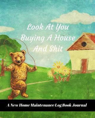 Look At You Buying A House And Shit  A New Home Maintenance Log Book Journal 2 Years Tracker & Perfect Gift For House Real Estate Owners
