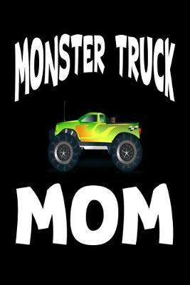 Monster Truck Mom  Funny Journal - 6x 9 120 Blank Lined Pages Joke Diary - Funny Sayings Notebook - Great Appreciation Gifts