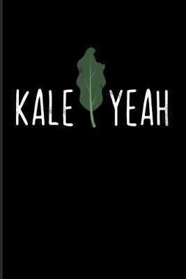 Kale Yeah  Cool Fresh Healthy Vegetable 2020 Planner - Weekly & Monthly Pocket Calendar - 6x9 Softcover Organizer - For Kale & Coffee Fans