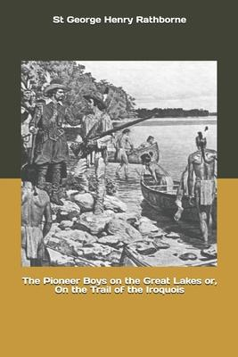 The Pioneer Boys on the Great Lakes or, On the Trail of the Iroquois