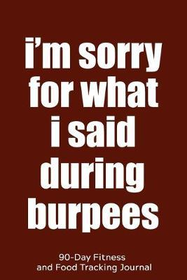 Download Pdf Im Sorry For What I Said During Burpees 90 Day