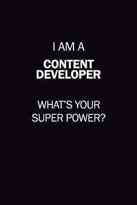 I Am A Content Developer, What's Your Super Power? : 6X9 120 pages Career Notebook Unlined Writing Journal