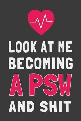 Look At Me Becoming a PSW and Shit : Funny Personal Support Worker Journal Lined Notebook Gift
