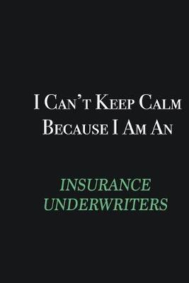 I cant Keep Calm because I am an Insurance Underwriters  Writing careers journals and notebook. A way towards enhancement