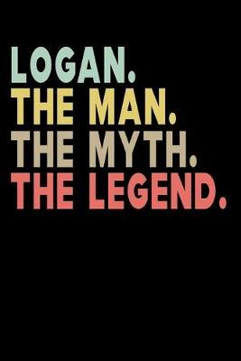 Logan The Man The Myth The Legend  Personalized Notebook Journal, College Ruled, Lined, 6 x 9 inches, 100 Pages Personal Notebook, Composition Notebooks