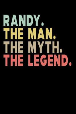 Randy The Man The Myth The Legend  Personalized Notebook Journal, College Ruled, Lined, 6 x 9 inches, 100 Pages Personal Notebook, Composition Notebooks
