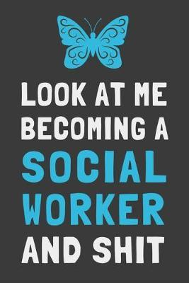 Look At Me Becoming a Social Worker and Shit  Funny Social Worker Gift Lined Notebook Journal