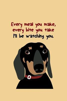 Every meal you make Every bite you take I'll watching you