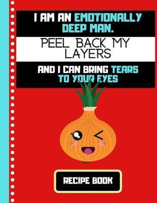 Im An Emotionally Deep Man Recipe Book Funny Onion