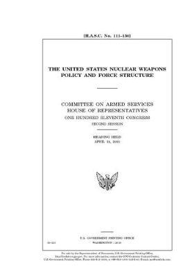 The United States nuclear weapons policy and force structure