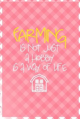 Farming Is Not Just A Hob Is A Way Of Life  All Purpose 6x9 Blank Lined Notebook Journal Way Better Than A Card Trendy Unique Gift Checkered Pink Farmer