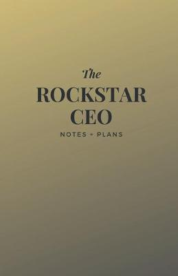 The Rockstar CEO Notes + Plans