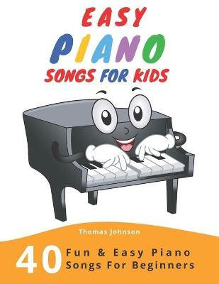 Easy Piano Songs For Kids : 40 Fun & Easy Piano Songs For Beginners (Easy Piano Sheet Music With Letters For Beginners)