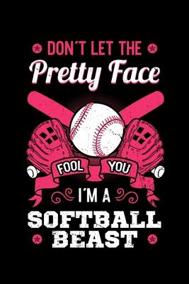 Don't Let the Pretty Face Fool You I'm a Softball Beast  Bat and Ball Game Notebook to Write in, 6x9, Lined, 120 Pages Journal