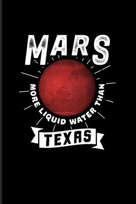 Mars More Liquid Water Than Texas : Funny Red Planet 2020 Planner - Weekly & Monthly Pocket Calendar - 6x9 Softcover Organizer - For Cosmology & Science Nerd Fans