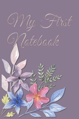 My First Notebook  6x9 Cream Colored Pages - Great Gift - Pages For Doodling - For Sketching - For Memories - For Dreaming - For A Diary - Soft Cover - Beginner Friendly