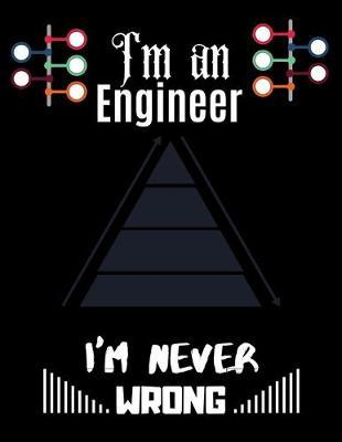 I'm an Engineer I'm Never WRONG : Graph Paper journal Notebook 1 Inch Square Graph Paper 150 Pages 8.5x11