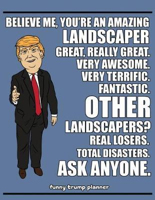 Funny Trump Planner  Funny Landscaping Planner for Trump Supporters (Landscaper Gifts)
