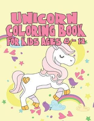 Unicorn Coloring Book for Kids Ages 8-12  Amazing Adorable Unicorns Rainbow Magical